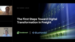 The First Steps Toward Digital Transformation In Freight - Brought to you by Loadsmart and BlueYonder